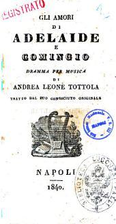 Gli amori di Adelaide e Comingio dramma per musica tratto dal suo conosciuto originale di Andrea Leone Tottola