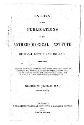 Index to the Publications of the Anthropological Institute of Great Britain and Ireland  1843 1891 PDF