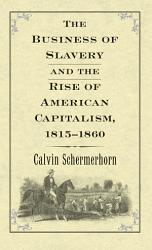 The Business Of Slavery And The Rise Of American Capitalism 1815 1860 Book PDF
