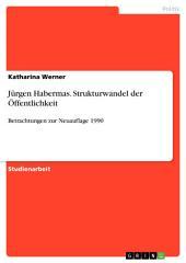 Jürgen Habermas. Strukturwandel der Öffentlichkeit: Betrachtungen zur Neuauflage 1990