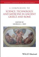 A Companion to Science  Technology  and Medicine in Ancient Greece and Rome PDF