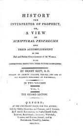 History, the Interpreter of Prophecy: Or, a View of Scriptural Prophecies and Their Accomplishment in the Past and Present Occurrences of the World, with Conjectures Respecting Their Future Completion, Volume 1
