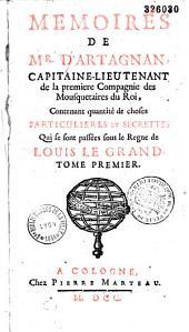 Mémoires de M. d'Artagnan, capitaine-lieutenant de la première compagnie des mousquetaires du Roi, contenant quantité de choses particulières et secrettes qui se sont passées sous le règne de Louis le Grand... [Par Sandras de Courtilz.]