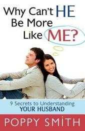 Why Can't He Think More Like Me?: Secrets to Understanding Your Husband