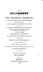 """A Brief Statement of the Unitarian Doctrine, in a letter addressed to the editor of the Kent Magazine; to which is added a further correspondence occasioned by his stricture thereon; and the Unitarian interpretation of the text, """"Baptize in the name of the Father, and of the Son, and of the Holy Ghost"""": together with some observations on the nature of the Jewish sacrifices, and on the Doctrine of the Atonement. Concluding with a few remarks on the Divinity of Our Lord Jesus Christ, as distinguished from his Deity. Principally a compilation by Densyli"""