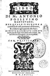 Libro di M. Antonio Posseuino mantuano; nel quale s'insegna a conoscere le cose pertinenti all'honore, & a ridurre ogni querela alla pace