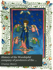 History of the Worshipful company of pewterers of the city of London: based upon their own records, Volume 20152