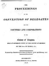 The Proceedings of the Convention of Delegates for the Counties and Corporations in the Colony of Virginia: Held at Richmond Town, in the County of Henrico, on the 20th of March, 1775