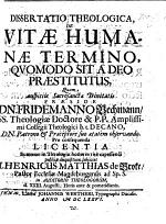 Dissertatio theologica, de vitæ humanæ termino, quomodo sit a Deo præstitutus, etc. Praes. F. Bechmann