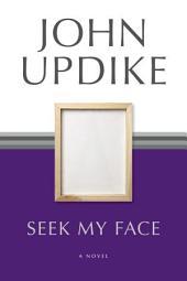 Seek My Face: A Novel