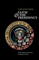Faith and the Presidency From George Washington to George W  Bush PDF