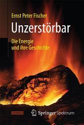 Unzerstörbar: Die Energie und ihre Geschichte