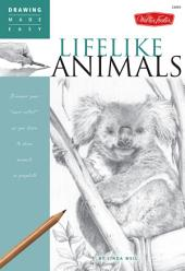 Lifelike Animals: Discover your ?inner artist? as you learn to draw animals in graphite