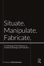 Situate, Manipulate, Fabricate
