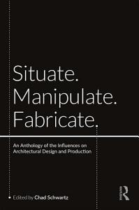 Situate  Manipulate  Fabricate PDF