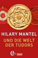 Hilary Mantel und die Welt der Tudors PDF