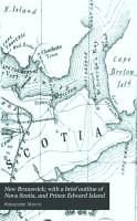 New Brunswick  with a Brief Outline of Nova Scotia  and Prince Edward Island PDF
