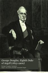 George Douglas, Eighth Duke of Argyll (1823-1900): Autobiography and Memoirs, Volume 2