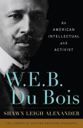 W. E. B. Du Bois: An American Intellectual and Activist