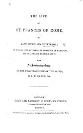 The Life of St. Frances of Rome, by Lady G. F.; of Blessed Lucy of Narni, of Dominica of Paradiso, and of Anne de Montmorency. With an Introductory Essay on the Miraculous Life of the Saints, by J. M. Capes