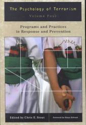 The Psychology of Terrorism: Programs and practices in response and prevention: Volume 4