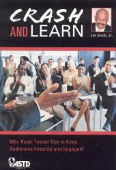 Crash and Learn: 600+ Road-tested Tips to Keep Audiences Fired Up and Engaged!, Volume 978, Issues 1-56461