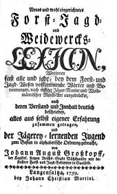 Neues und wohleingerichtets Forst- Jagd- und Weidwercks-Lexicon
