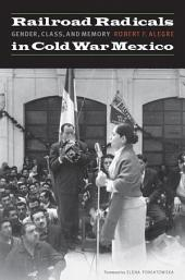 Railroad Radicals in Cold War Mexico: Gender, Class, and Memory