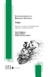 Viajes: espacios y cuerpos en la Argentina del siglo XIX y comienzos del XX