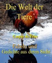 Die Welt der Tiere: Tier-Fabeln und Gedichte aus deren Sicht