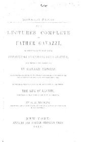 Father Gavazzi's Lectures in New York. Reported ... by T. C. Leland ... Also the Life of Father Gavazzi (by Campanella and Nicolini), corrected and authorized by himself. Together with reports of his addresses in Italian, to his countrymen in New York, translated and revised by J. de Marguerittes
