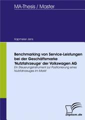 Benchmarking von Service-Leistungen bei der Geschäftsmarke 'Nutzfahrzeuge' der Volkswagen AG: Ein Steuerungsinstrument zur Positionierung eines Nutzfahrzeuges im Markt