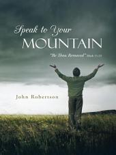 Speak to Your Mountain: Be Thou Removed