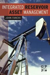 Integrated Reservoir Asset Management: Principles and Best Practices