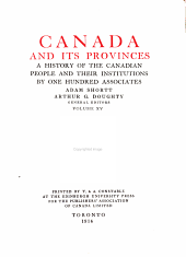 Canada and its provinces: a history of the Canadian people and their institutions, Volume 15