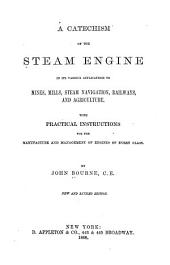 A Catechism of the Steam Engine in Its Various Applications to Mines, Mills, Steam Navigation, Railways, and Agriculture: With Practical Instructions for the Manufacture and Management of Engines of Every Class