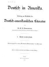"""Deutsch in Amerika: Beiträge zur Geschichte der deutsch-amerikanischen Literatur. Episch-lyrische Poesie ; Hrsg. vom """"Germania Männerchor"""" in Chicago. I."""