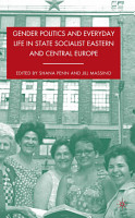 Gender Politics and Everyday Life in State Socialist Eastern and Central Europe PDF