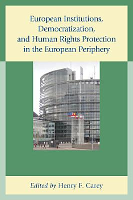 European Institutions  Democratization  and Human Rights Protection in the European Periphery PDF