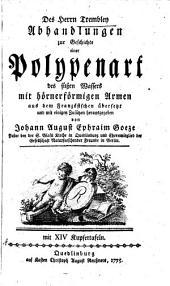Des Herrn Trembley Abhandlungen zur Geschichte einer Polypenart des süssen Wassers: mit hörner förmigen Armen