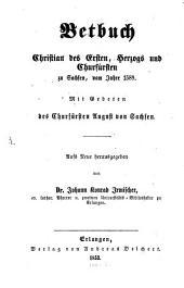 Betbuch Christian des Ersten, Herzog und Churfürsten zu Sachsen, vom Jahre 1589: Mit Gebeten d. Churfürsten August v. Sachsen