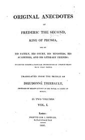 Original Anecdotes of Frederic the Second, King of Prussia, and of His Family, His Court, His Ministers, His Academies, and His Literary Friends:: Collected During a Familiar Intercourse of Twenty Years with that Prince, Volume 1