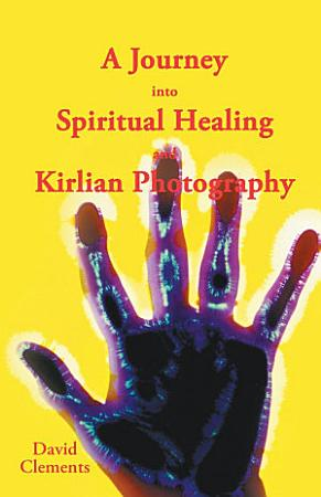 A Journey into Spiritual Healing and Kirlian Photography PDF