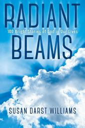 Radiant Beams: 100 Bright Stories of God in Our Lives