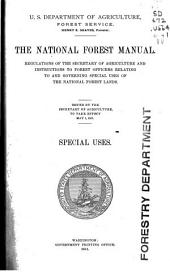 The National Forest Manual: Regulations of the Secretary of Agriculture and Instructions to Forest Officers Relating to and Governing Special Uses of the National Forest Lands