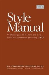 GPO Style Manual: An Official Guide to the Form and Style of Federal Government Publishing, 2016 (Hardcover)