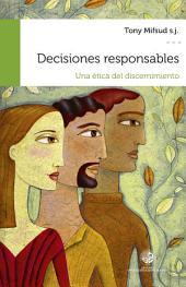 Decisiones responsables: Una ética del discernimiento