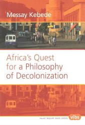 Africa S Quest For A Philosophy Of Decolonization Book PDF