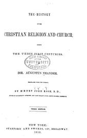 The History of the Christian Religion and Church: During the Three First Centuries