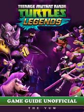 Ninja Turtles Legends Unofficial Tips Tricks and Walkthroughs